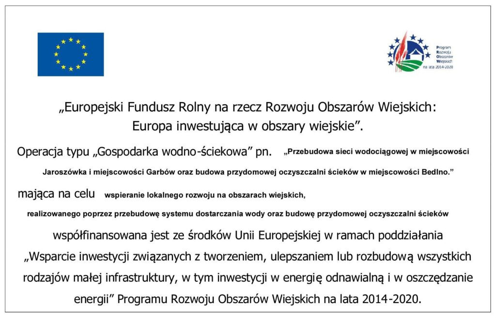 Przebudowa sieci wodociągowej w miejscowości Jaroszówka i miejscowości Garbów oraz budowa przydomowej oczyszczalni ścieków w miejscowości Bedlno.